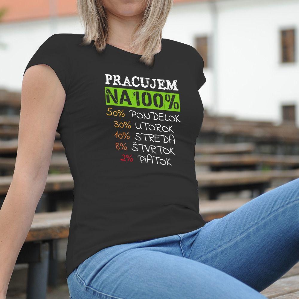 Dámske tričko s potlačou Pracujem na 100%