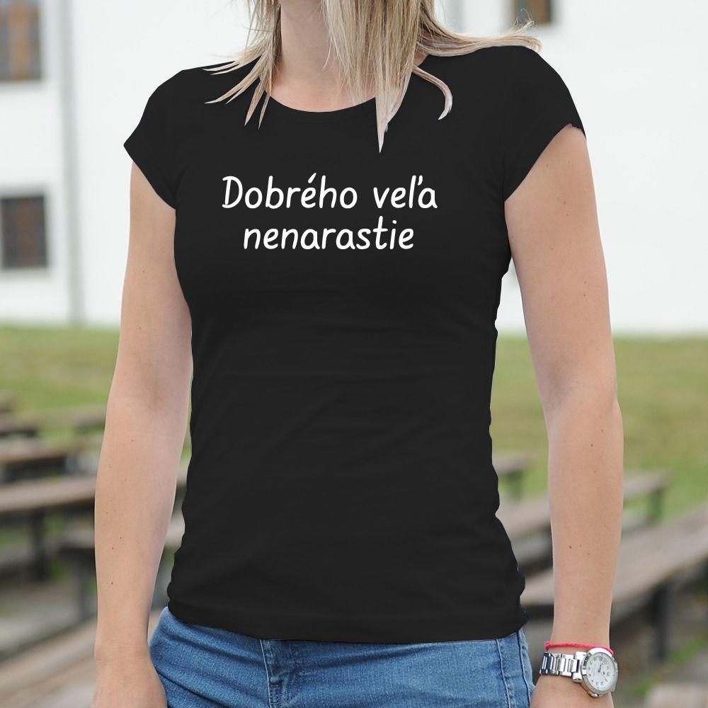 Dámske tričko s potlačou Dobrého veľa nerastie