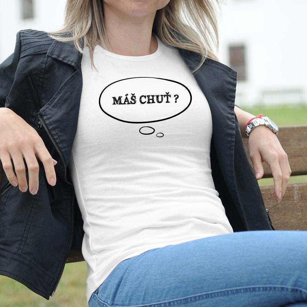Dámske tričko s potlačou Máš chuť?
